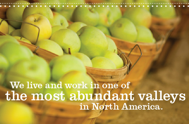 We live and work in one of the most abundant valleys in North America.